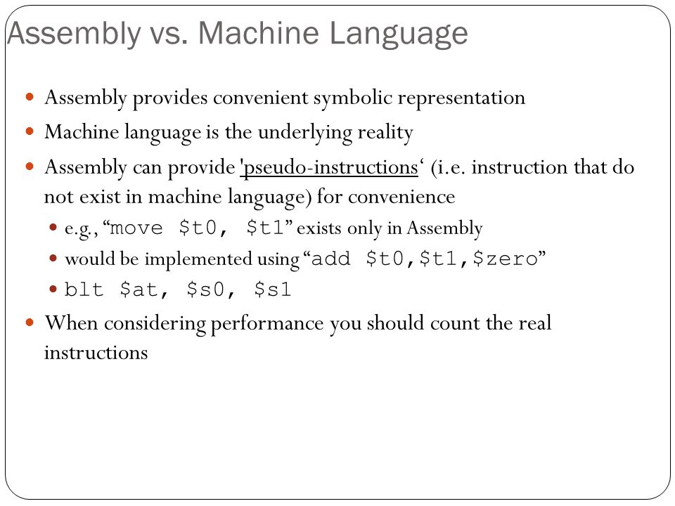 Assembly vs. Machine Language Assembly provides convenient symbolic representation Machine language is the underlying reality Assembly can provide 'ps