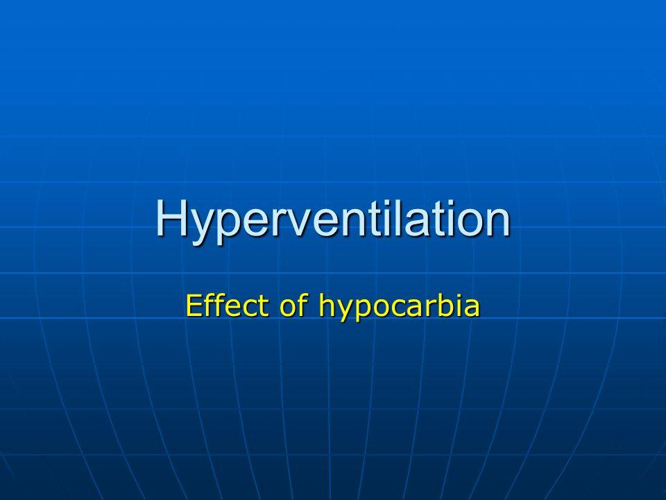 Hyperventilation Effect of hypocarbia