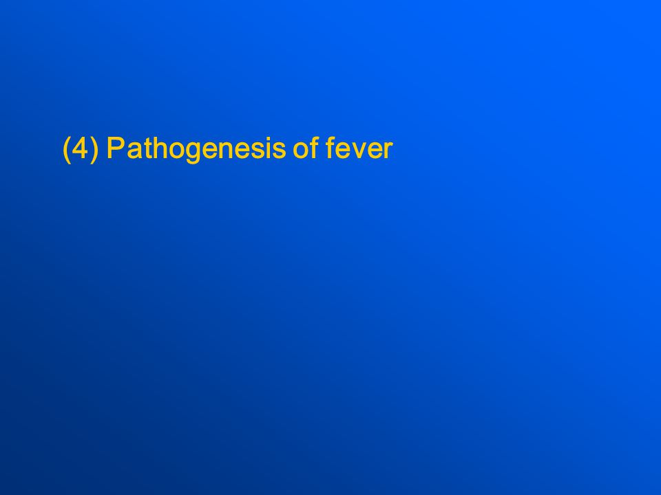 (4) Pathogenesis of fever