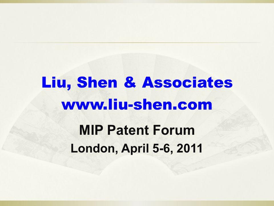 Liu, Shen & Associates www.liu-shen.com MIP Patent Forum London, April 5-6, 2011