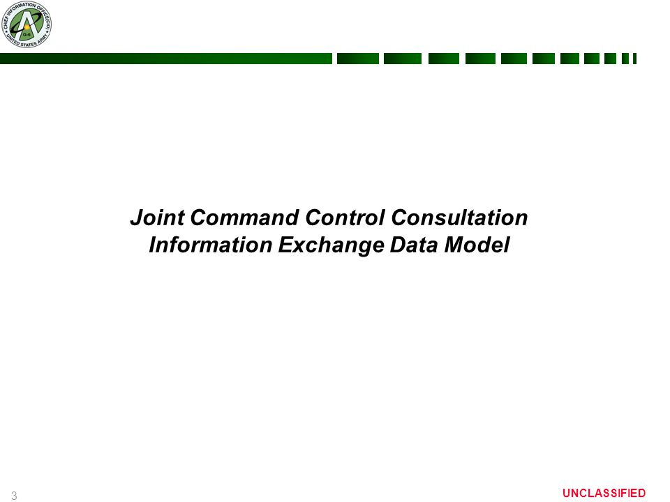 3 UNCLASSIFIED Joint Command Control Consultation Information Exchange Data Model
