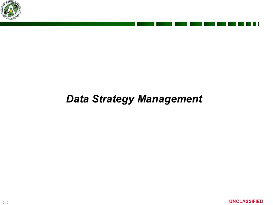 30 UNCLASSIFIED Data Strategy Management