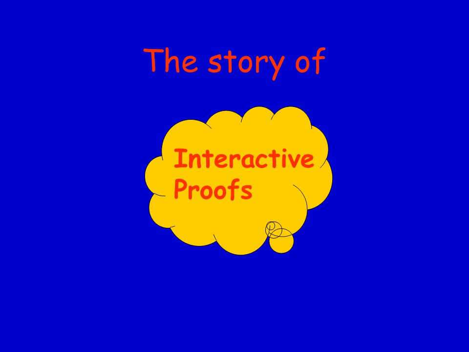 The story of Interactive Proofs