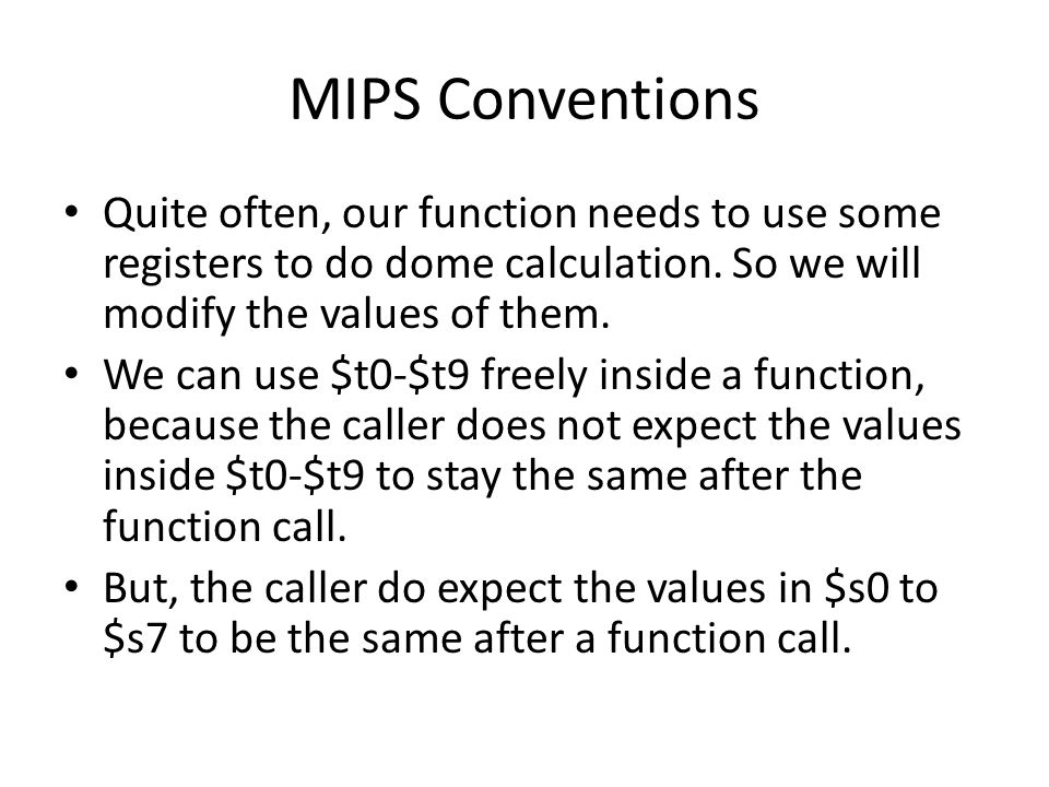 MIPS Conventions Quite often, our function needs to use some registers to do dome calculation.