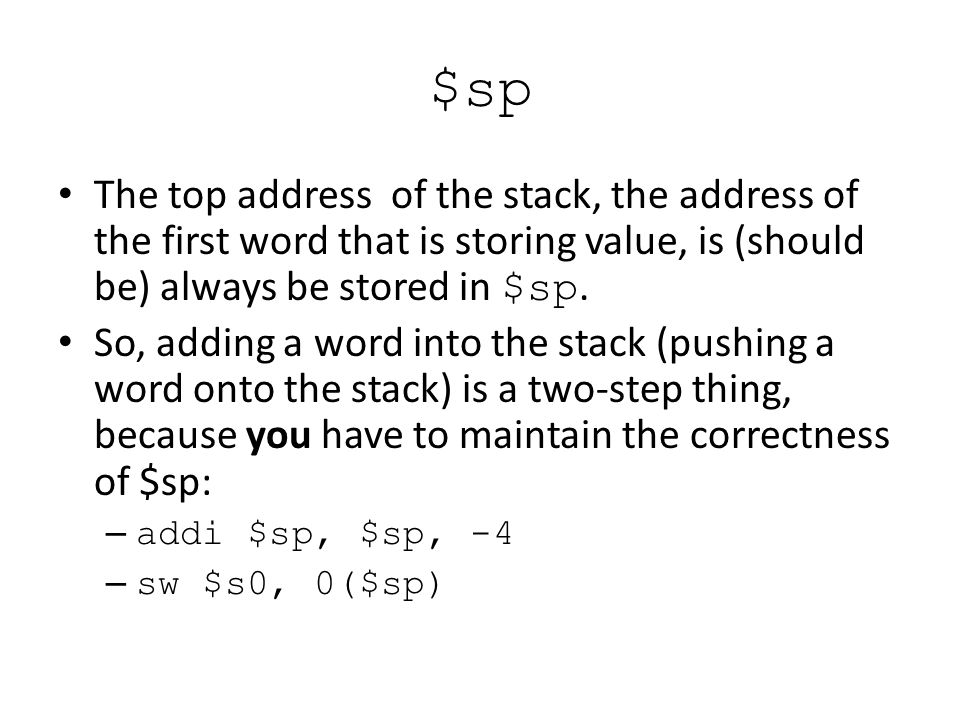 $sp The top address of the stack, the address of the first word that is storing value, is (should be) always be stored in $sp.