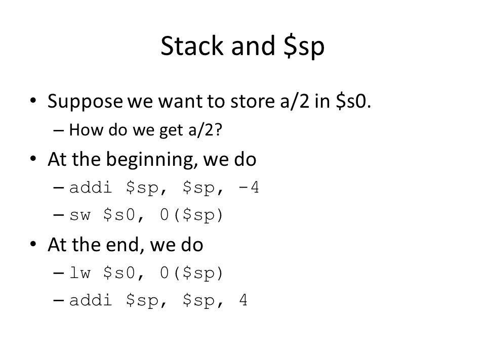 Stack and $sp Suppose we want to store a/2 in $s0.