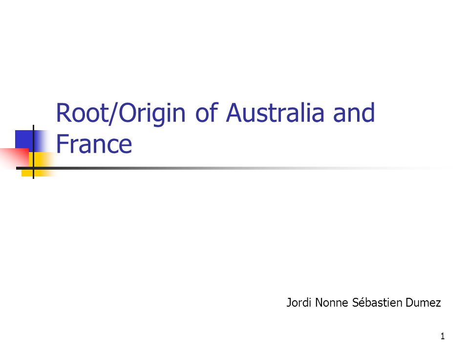 1 Root/Origin of Australia and France Jordi Nonne Sébastien Dumez