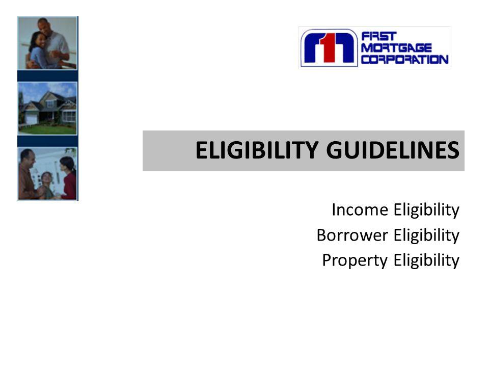 ELIGIBILITY GUIDELINES Income Eligibility Borrower Eligibility Property Eligibility