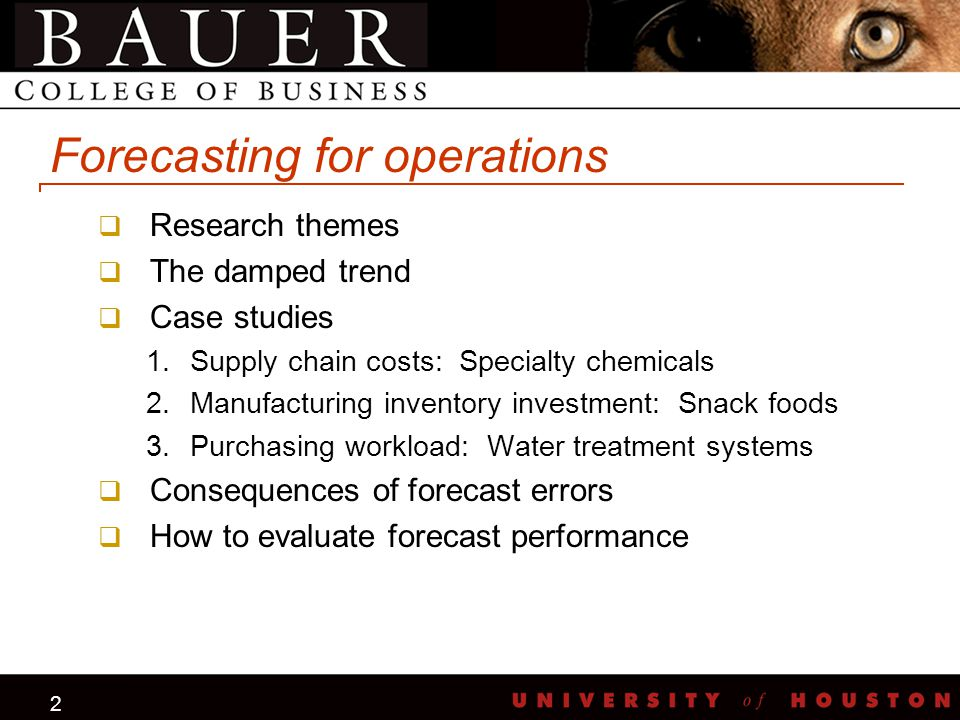 2 Forecasting for operations  Research themes  The damped trend  Case studies 1.Supply chain costs: Specialty chemicals 2.Manufacturing inventory i