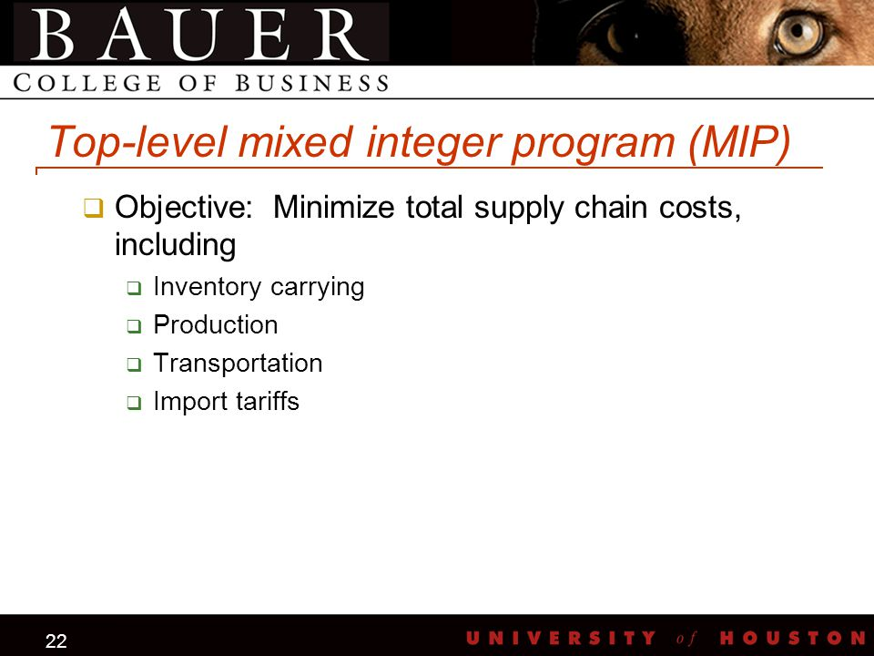 22 Top-level mixed integer program (MIP)  Objective: Minimize total supply chain costs, including  Inventory carrying  Production  Transportation