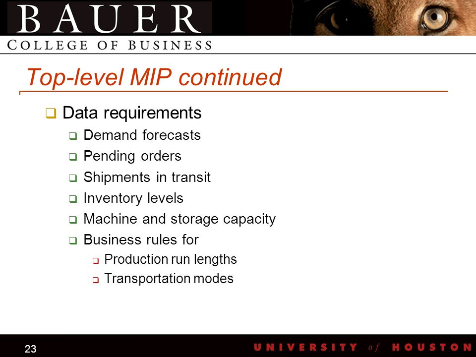 23 Top-level MIP continued  Data requirements  Demand forecasts  Pending orders  Shipments in transit  Inventory levels  Machine and storage cap