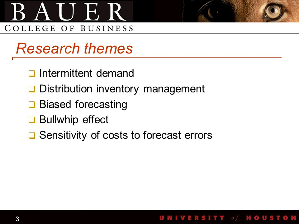3 Research themes  Intermittent demand  Distribution inventory management  Biased forecasting  Bullwhip effect  Sensitivity of costs to forecast