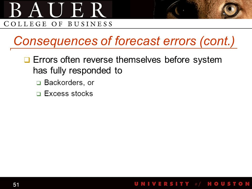 51 Consequences of forecast errors (cont.)  Errors often reverse themselves before system has fully responded to  Backorders, or  Excess stocks