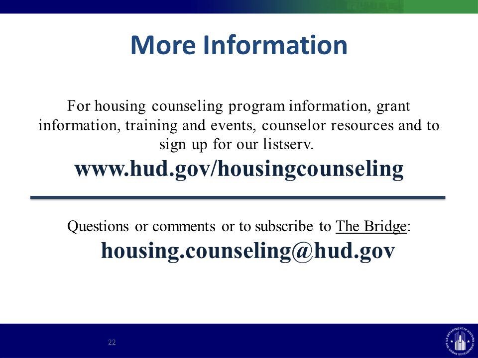 More Information For housing counseling program information, grant information, training and events, counselor resources and to sign up for our listserv.