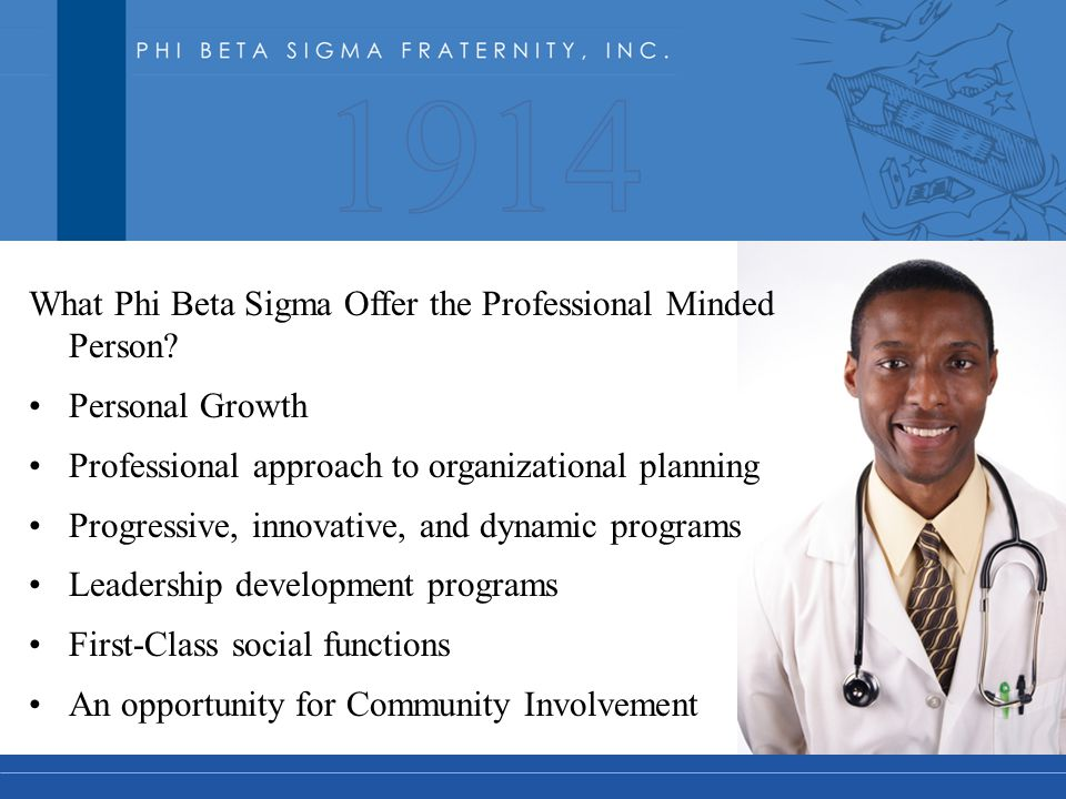 What Phi Beta Sigma Offer the Professional Minded Person? Personal Growth Professional approach to organizational planning Progressive, innovative, an