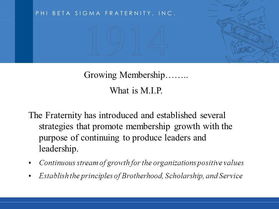 Growing Membership…….. What is M.I.P. The Fraternity has introduced and established several strategies that promote membership growth with the purpose