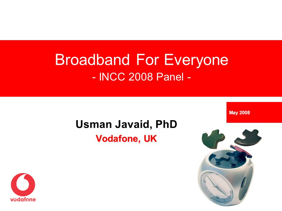 Usman Javaid, PhD Vodafone, UK Broadband For Everyone - INCC 2008 Panel - May 2008