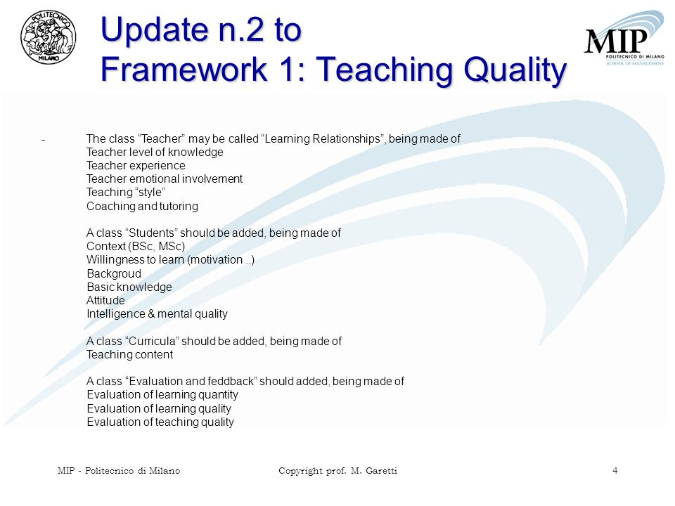 "MIP - Politecnico di MilanoCopyright prof. M. Garetti 4 Update n.2 to Framework 1: Teaching Quality -The class ""Teacher"" may be called ""Learning Relat"