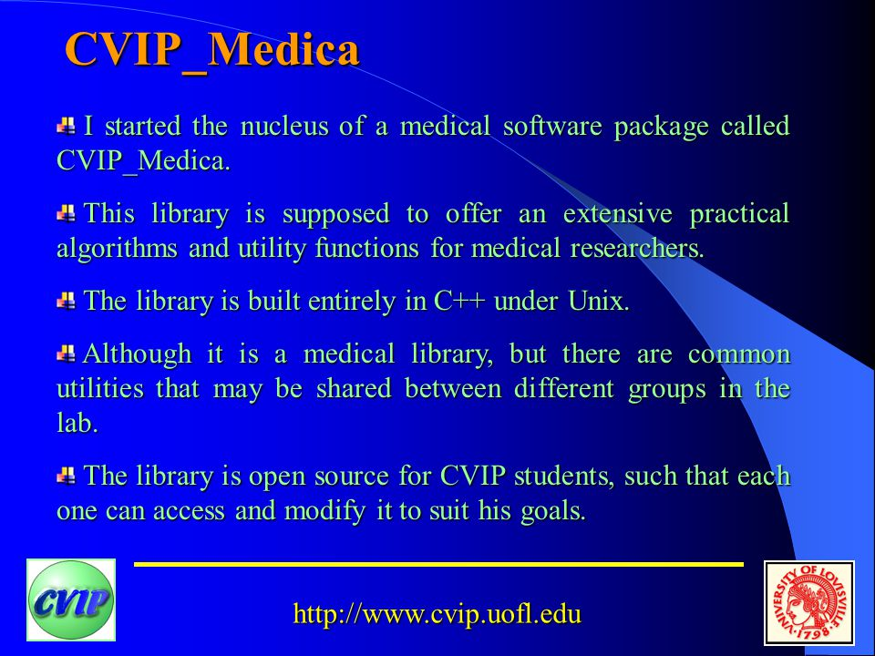 http://www.cvip.uofl.edu CVIP_Medica I started the nucleus of a medical software package called CVIP_Medica.