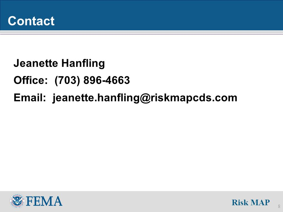 Risk MAP 8 Contact Jeanette Hanfling Office: (703) 896-4663 Email: jeanette.hanfling@riskmapcds.com