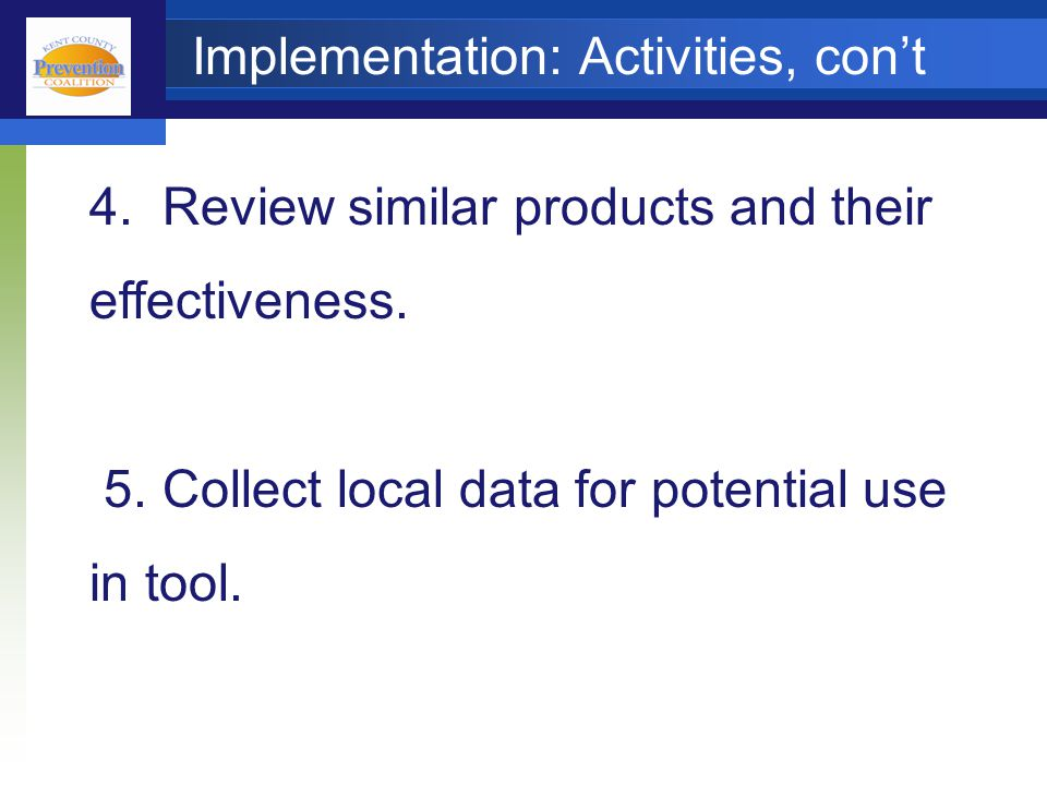 Implementation: Activities, con't 4. Review similar products and their effectiveness.