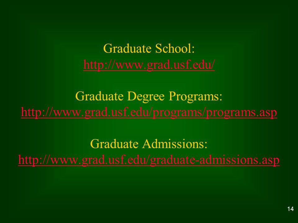 Graduate School: http://www.grad.usf.edu/ Graduate Degree Programs: http://www.grad.usf.edu/programs/programs.asp Graduate Admissions: http://www.grad.usf.edu/graduate-admissions.asp 14
