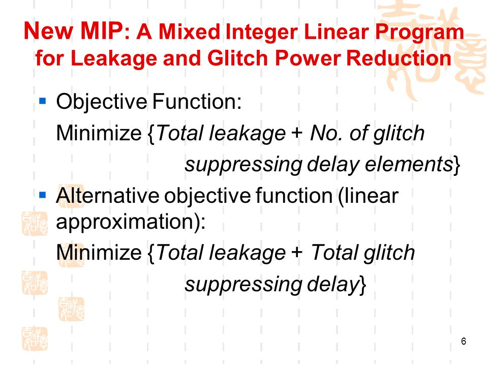 6 New MIP : A Mixed Integer Linear Program for Leakage and Glitch Power Reduction  Objective Function: Minimize {Total leakage + No.