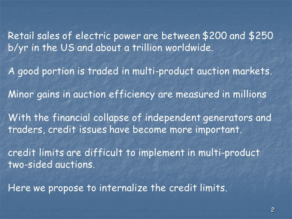 2 Retail sales of electric power are between $200 and $250 b/yr in the US and about a trillion worldwide.