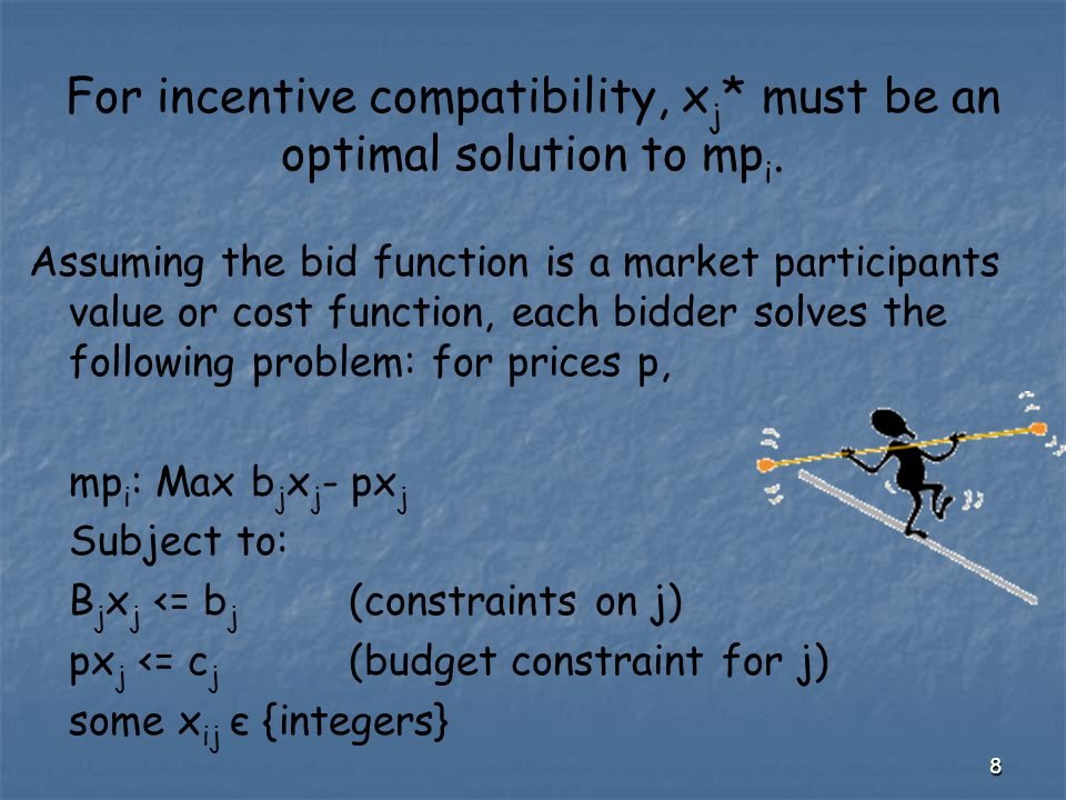 8 For incentive compatibility, x j * must be an optimal solution to mp i.