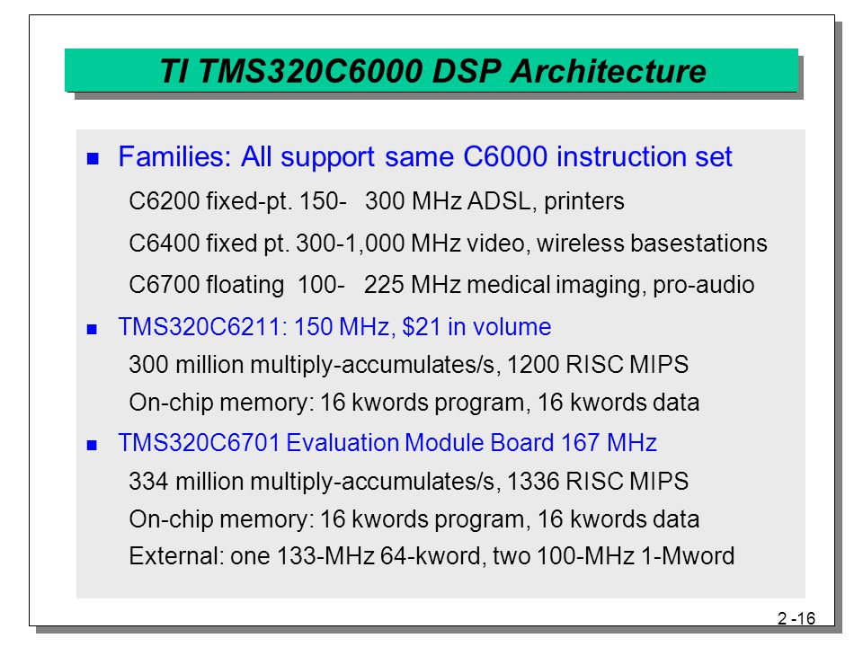 2 -16 TI TMS320C6000 DSP Architecture Families: All support same C6000 instruction set C6200 fixed-pt.
