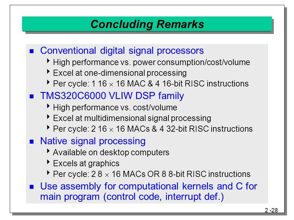 2 -28 Concluding Remarks Conventional digital signal processors  High performance vs.