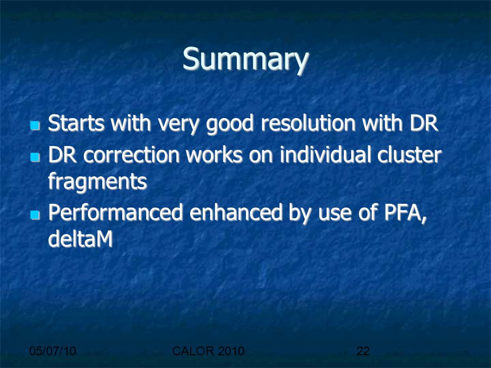 05/07/10CALOR 201022 Summary Starts with very good resolution with DR Starts with very good resolution with DR DR correction works on individual clust