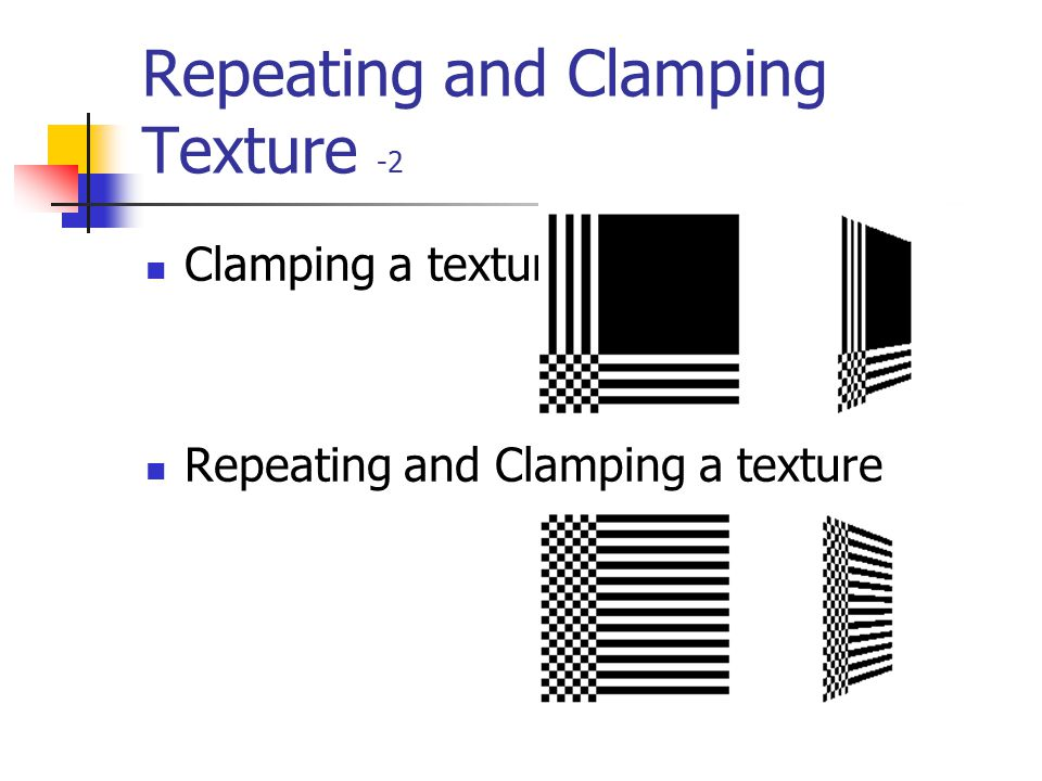 Repeating and Clamping Texture -1 Using glTexParameter*( … ); glTexParameteri(GL_TEXTURE_2D, GL_TEXTURE_WRAP_S, GL_REPEAT); glTexParameteri(GL_TEXTURE