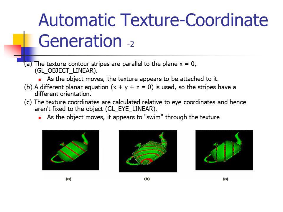 Automatic Texture-Coordinate Generation -1 void glTexGen{ifd}(GLenum coord, GLenum pname, TYPEparam); void glTexGen{ifd}v(GLenum coord, GLenum pname,