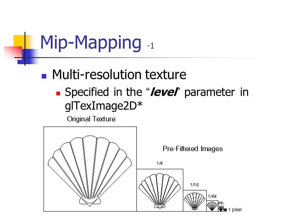 Specifying Texture void glTexImage2D(GLenum target, GLint level, GLint internalFormat, GLsizei width, GLsizei height, GLint border, GLenum format, GLe