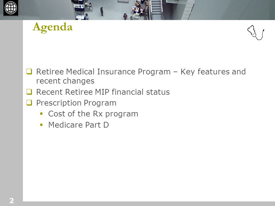 2 Agenda  Retiree Medical Insurance Program – Key features and recent changes  Recent Retiree MIP financial status  Prescription Program  Cost of the Rx program  Medicare Part D