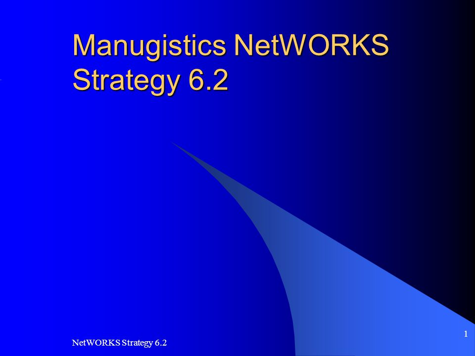 NetWORKS Strategy 6.2 1 Manugistics NetWORKS Strategy 6.2