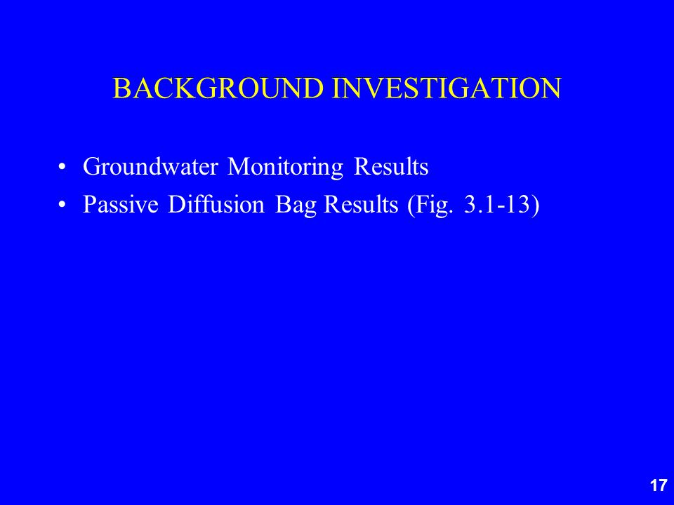 17 BACKGROUND INVESTIGATION Groundwater Monitoring Results Passive Diffusion Bag Results (Fig.