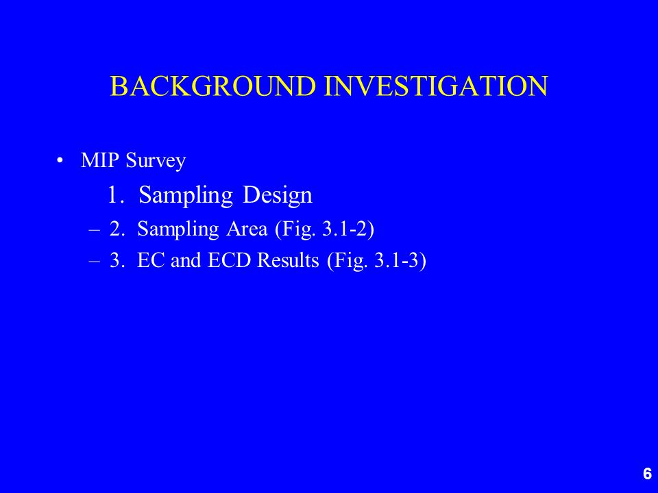 6 BACKGROUND INVESTIGATION MIP Survey 1. Sampling Design –2.