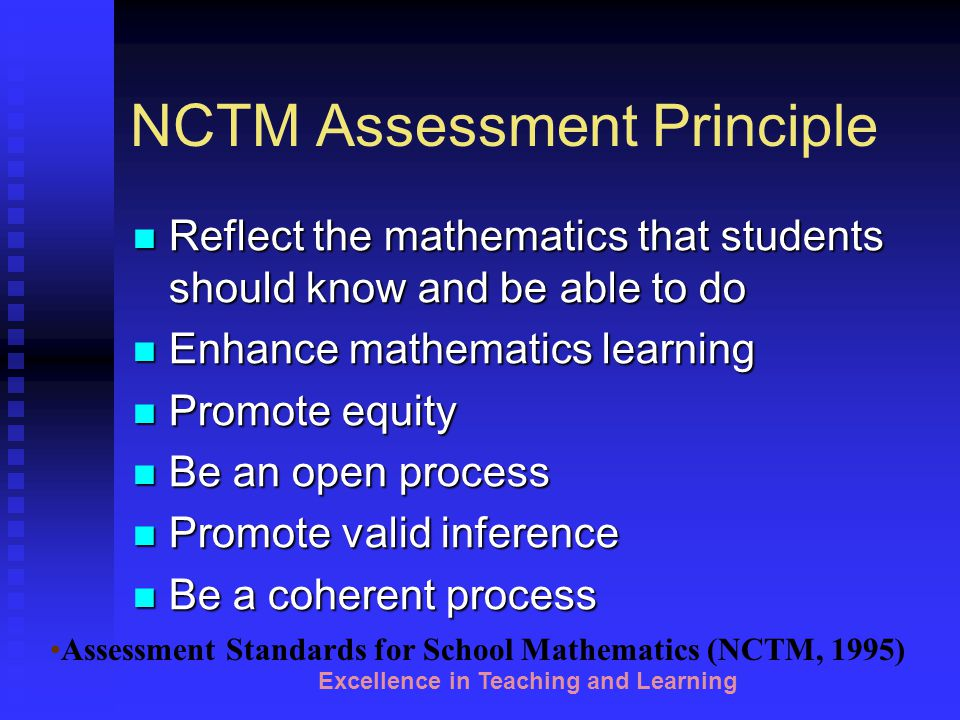 Excellence in Teaching and Learning NCTM Assessment Principle Read the Assessment Principle Write the Most Important Point (MIP) from each of the following sections Assessment should enhance students' learning Assessment is a valuable tool for making instructional decisions Share the MIP you chose
