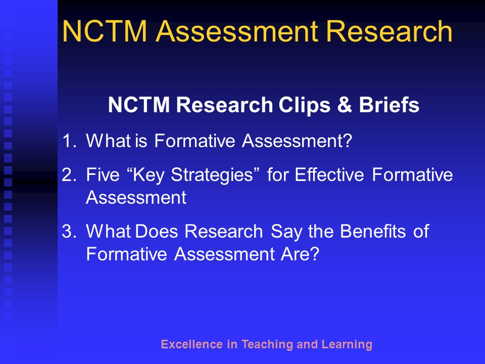 Excellence in Teaching and Learning NCTM Assessment Research Work in groups of three Each start with a different reading Individually highlight the key ideas.