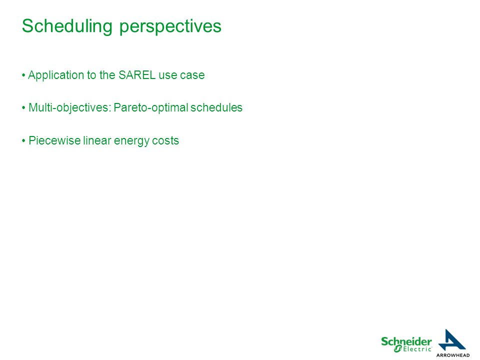 Application to the SAREL use case Multi-objectives: Pareto-optimal schedules Piecewise linear energy costs Scheduling perspectives