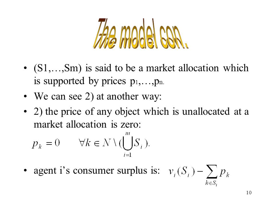 10 (S1,…,Sm) is said to be a market allocation which is supported by prices p 1,…,p n. We can see 2) at another way: 2) the price of any object which
