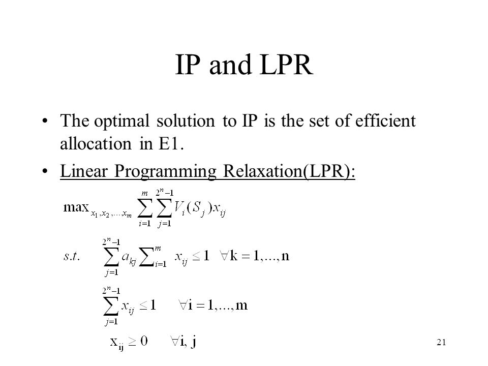 21 IP and LPR The optimal solution to IP is the set of efficient allocation in E1.