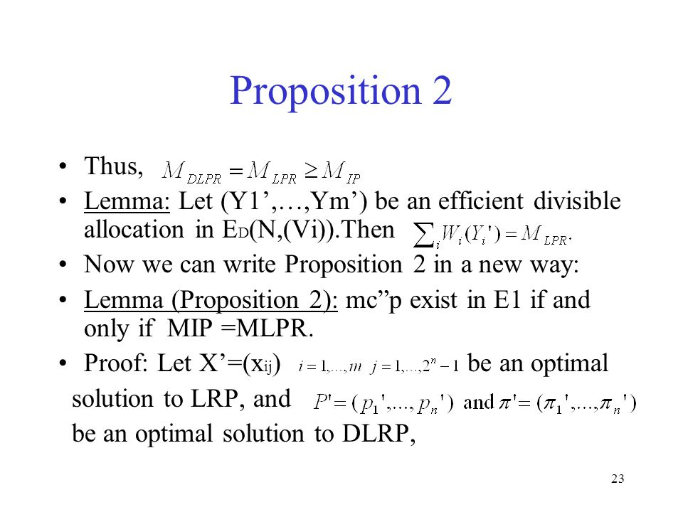 23 Thus, Lemma: Let (Y1',…,Ym') be an efficient divisible allocation in E D (N,(Vi)).Then Now we can write Proposition 2 in a new way: Lemma (Proposition 2): mc p exist in E1 if and only if MIP =MLPR.
