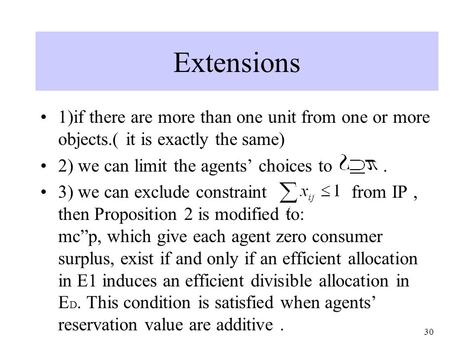 30 Extensions 1)if there are more than one unit from one or more objects.( it is exactly the same) 2) we can limit the agents' choices to. 3) we can e