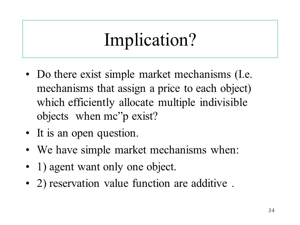 34 Implication. Do there exist simple market mechanisms (I.e.