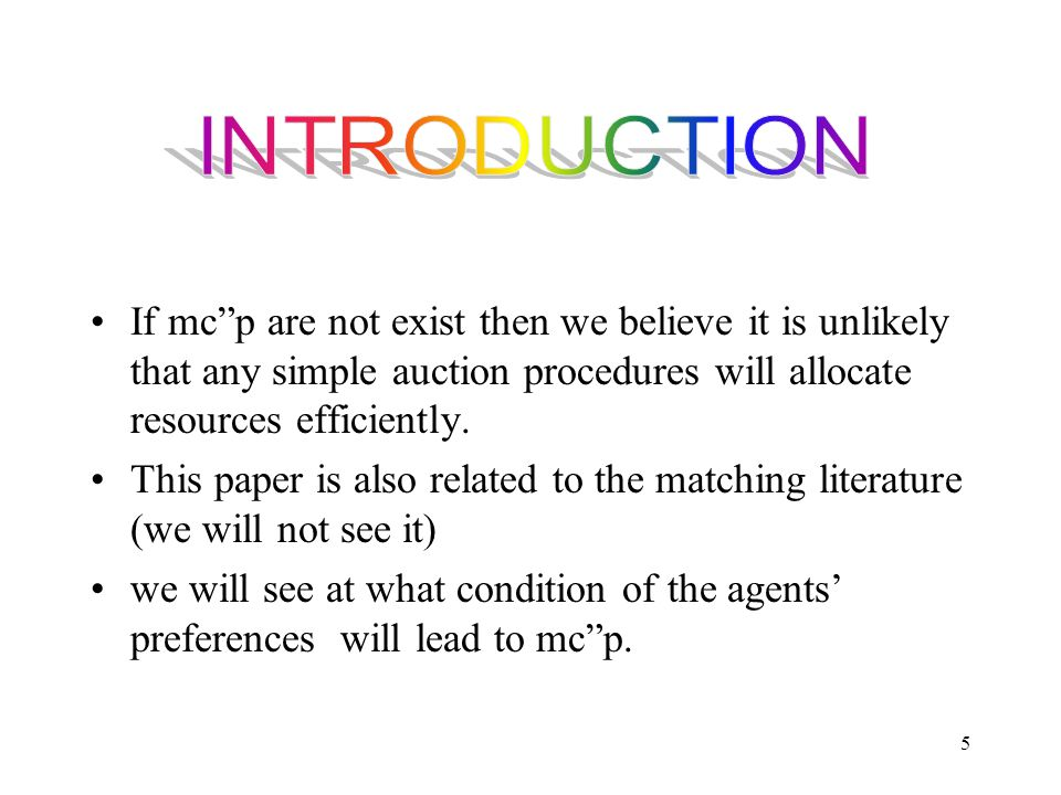 "5 If mc""p are not exist then we believe it is unlikely that any simple auction procedures will allocate resources efficiently. This paper is also rela"