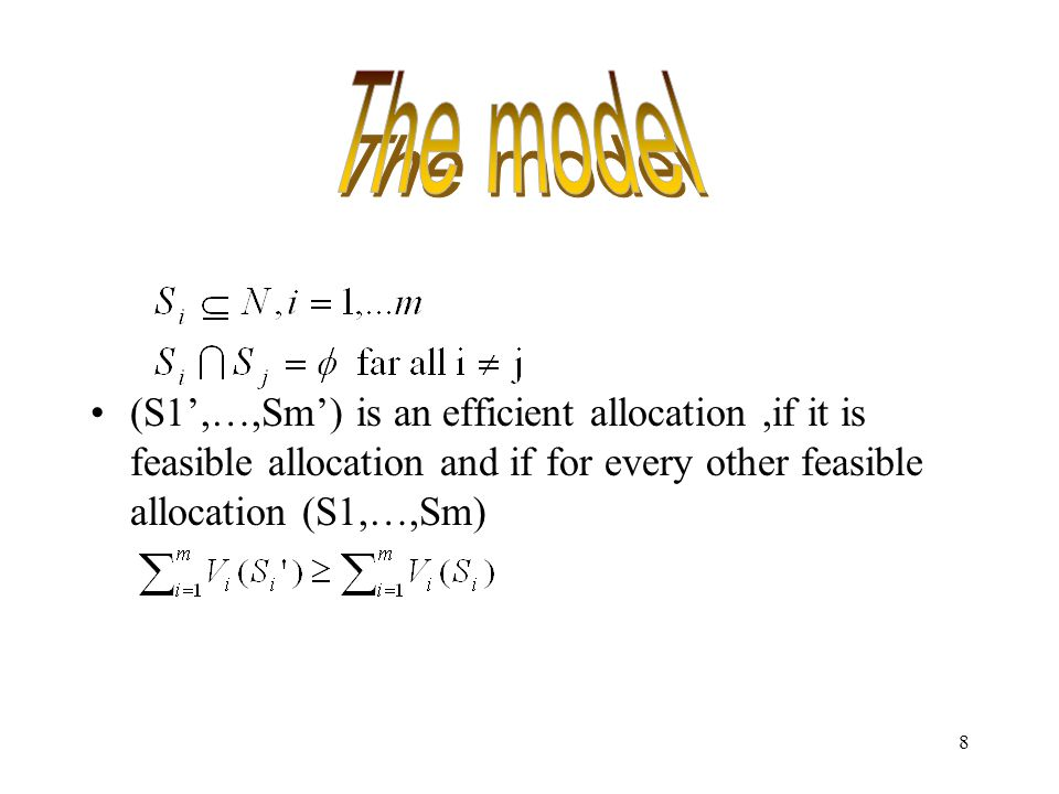 8 (S1',…,Sm') is an efficient allocation,if it is feasible allocation and if for every other feasible allocation (S1,…,Sm)