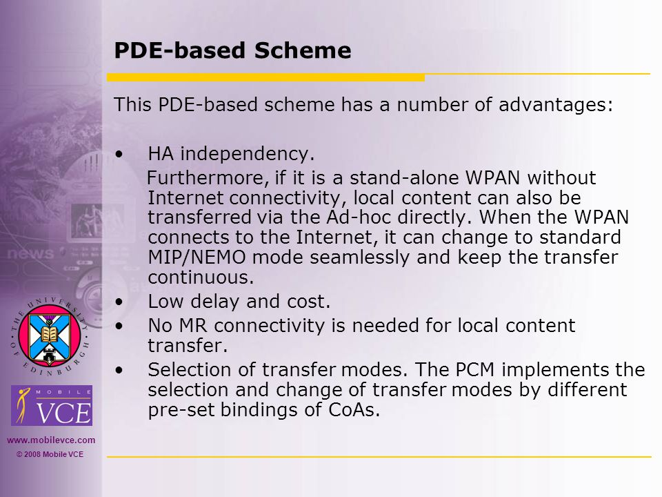 www.mobilevce.com © 2008 Mobile VCE PDE-based Scheme This PDE-based scheme has a number of advantages: HA independency.